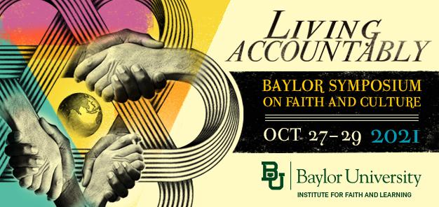 Living Accountably: Baylor Symposium on Faith & Culture